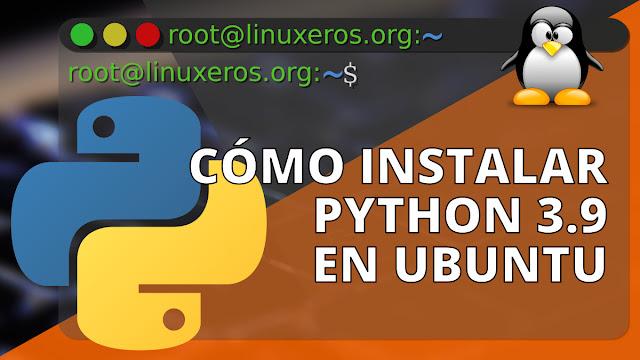 Cómo instalar Python 3.9 en Ubuntu 20.04 y derivados