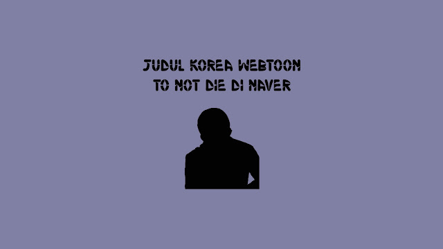 Judul Korea Webtoon To Not Die di Naver