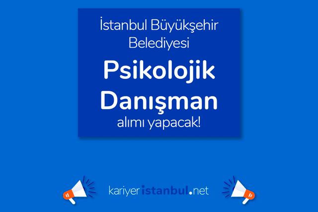 İstanbul Büyükşehir Belediyesi kariyer sayfası Psikolojik Danışman alımı yapacak. Detaylar kariyeristanbul.net'te!