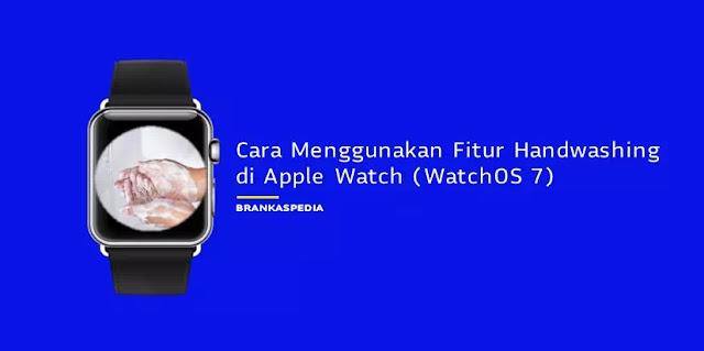 Cara Menggunakan Fitur Handwashing di Apple Watch (watchOS 7)