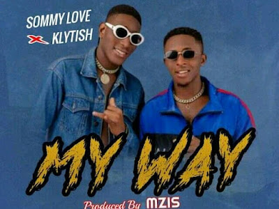 MUSIC: SOMMY LOVE FT. KLYTISH - My Way