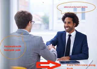 cara interview yang baik dan benar agar supaya diterima kerja di PT/Perusahaan