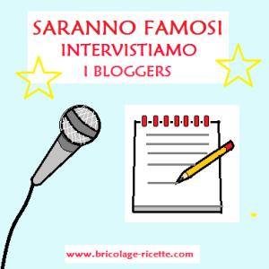 http://www.bricolage-ricette.com/saranno-famosi-intervistiamo-i-bloggers/