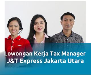 Lowongan kerja terbaru posisi Tax Manager J&T Express di Jakarta Utara