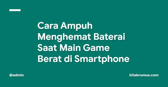 Cara Ampuh Menghemat Baterai Saat Main Game Berat di Smartphone