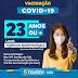 COVID-19 - VACINAÇÃO SEGUE COM O PUBLICO GERAL DE FAIXA ETÁRIA 23 ANOS+