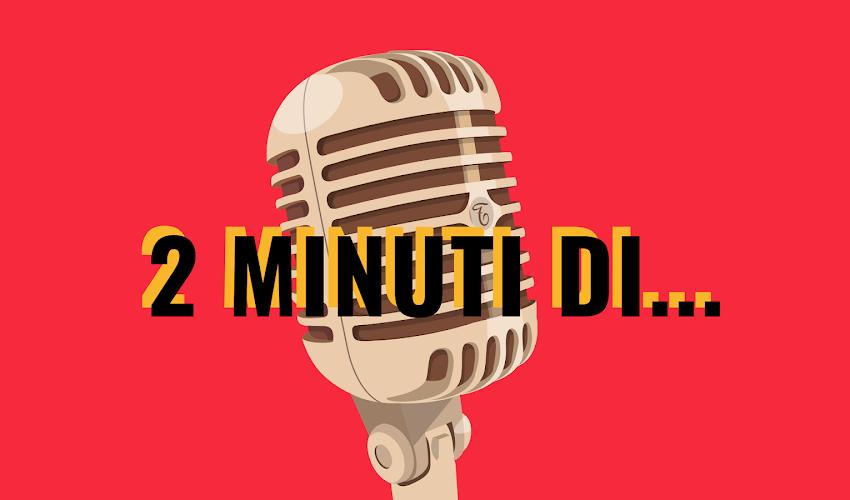 2 minuti di...