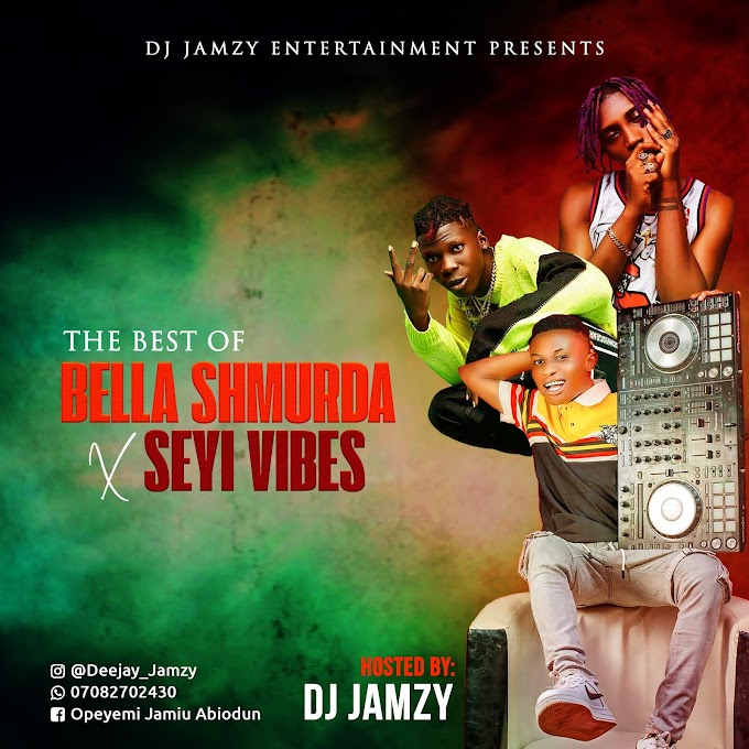 MIXTAPE: Dj Jamzy - Best Of Bella Shmurda & Seyi Vibez Mixtape