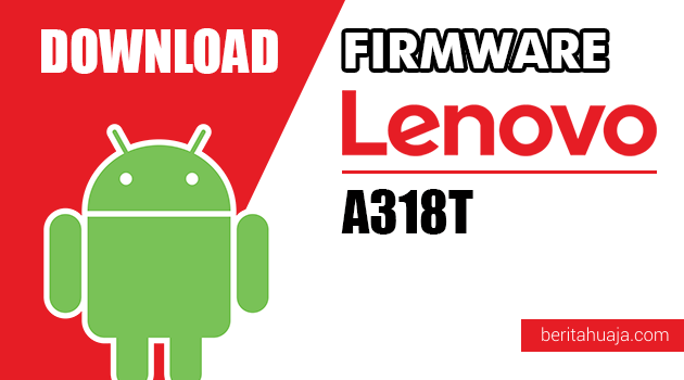 Download Firmware / Stock ROM Lenovo A318T All Versions
