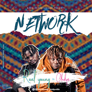 DOWNLOAD MP3 : REAL YOUNG FT. OLADIPS -- NETWORK