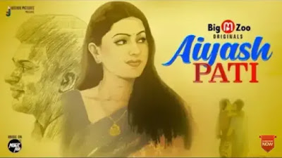 Ayaash PATI Web Series, Watch Online, Big Movie Zoo, Star Cast Actress Name