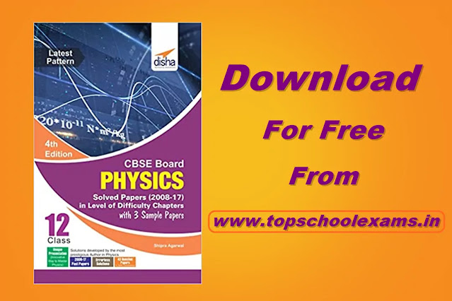Download Disha CBSE Board Class 12 Physics Solved Papers (2008 - 17) in Level of Difficulty Chapters with 3 Sample Papers Free PDF