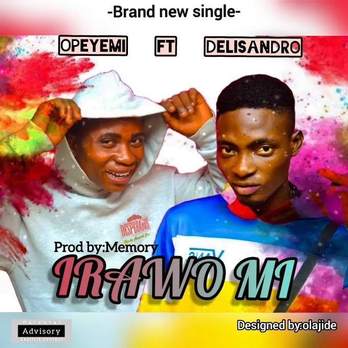 Opeyemi Ft Delisandro Irawo Mi prod by Memory