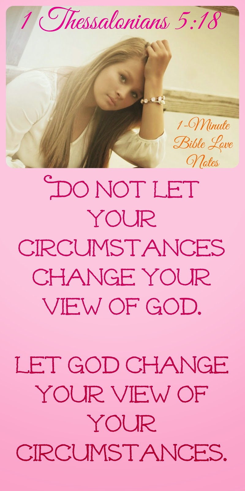 Don't let circumstances change your view of God, Let God change your view of your circumstances, 1 Thessalonians 5:16-18, Rejoice, pray, thank God