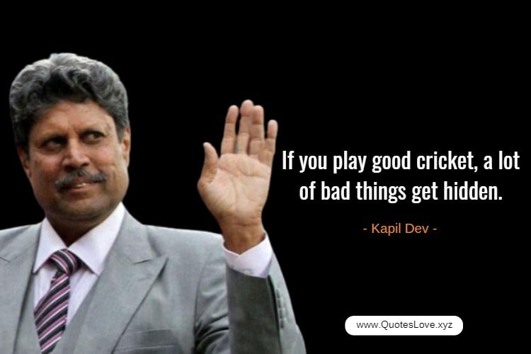 Cricket Quotes By Cricketer - Kapil Dev