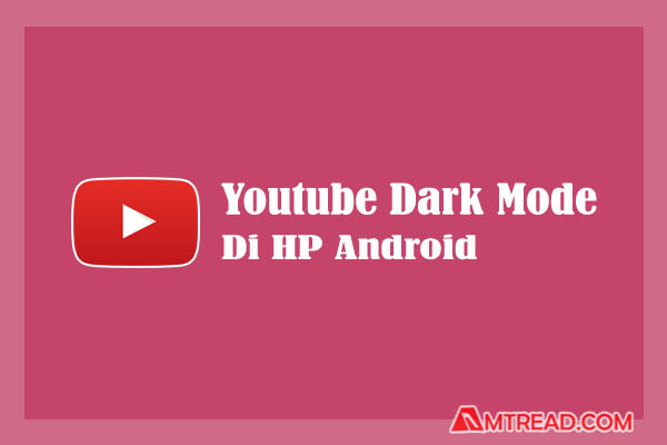 Mengaktifkan Dark Mode Youtube di HP Android