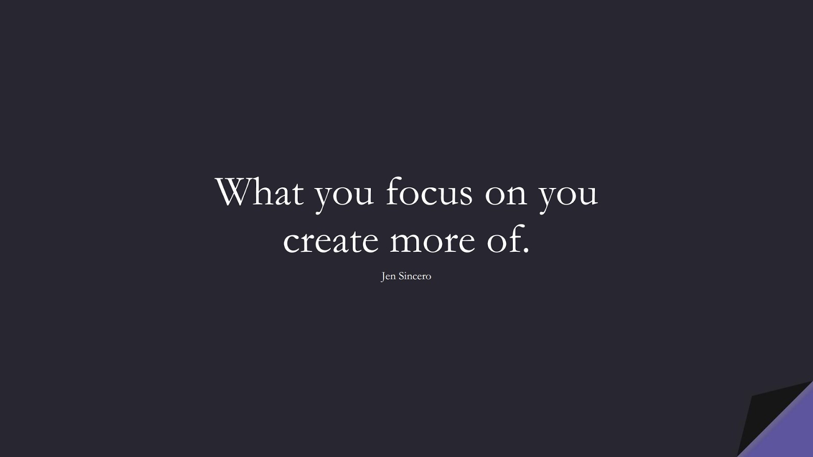 What you focus on you create more of. (Jen Sincero);  #MoneyQuotes