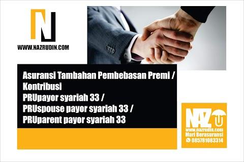 Asuransi Tambahan Pembebasan Premi / Kontribusi PRUpayor syariah 33 / PRUspouse payor syariah 33 / PRUparent payor syariah 33