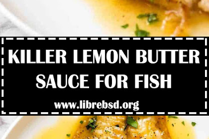 BEST EVER LEMON BUTTER SAUCE FOR FISH