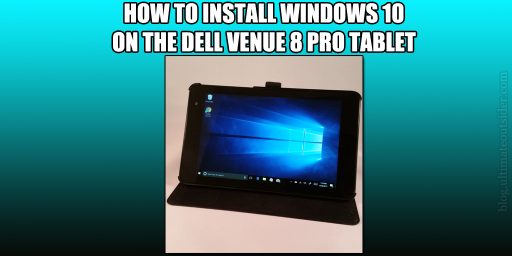 Ultimate Outsider: How to Install Windows 10 on the Dell Venue 8 Pro