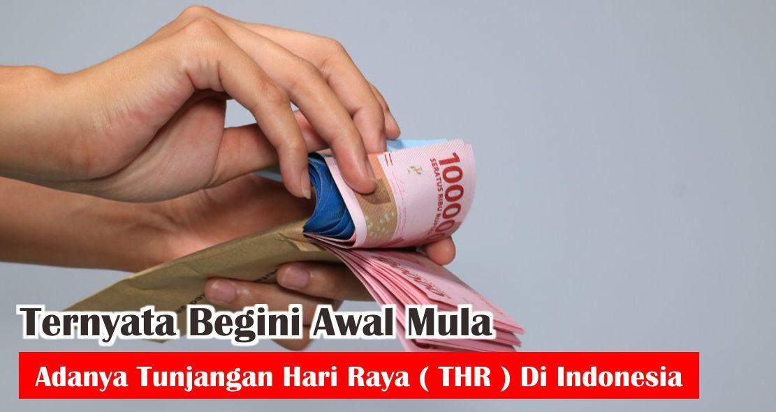 Ternyata Begini Awal Mula Adanya Tunjangan Hari Raya ( THR ) Di Indonesia