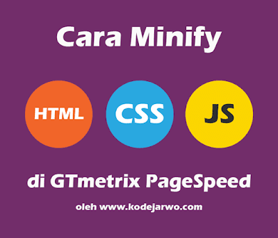 Cara Minify HTML, CSS, dan Javascript pada GTmetrix PageSpeed Secara Lengkap