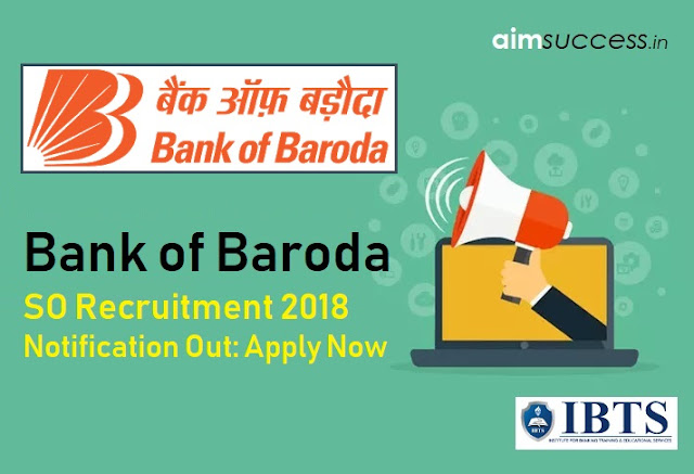 Bank of Baroda SO Recruitment 2018 Notification Out: Apply Now