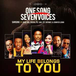 Download Audio: Samsong – My Life Belongs to You Ft. Eben, Ada Ehi Prospa Ochimana, Pastor Saki & Pastor Ruthney mp3