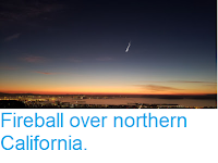 https://sciencythoughts.blogspot.com/2018/12/fireball-over-northern-california.html