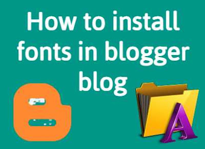 How to install fonts in blogger blog
