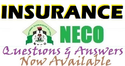 NECO Insurance Questions and Answers 2017 | OBJ & Essay/Theory Expo