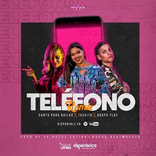 CANTO PARA BAILAR FT JACKITA FT GRUPO PLAY - TELEFONO (REMIX)