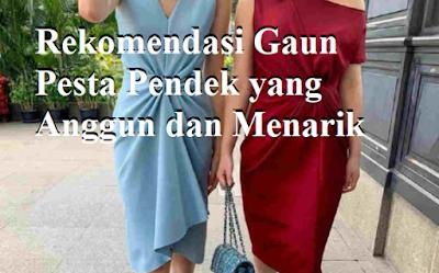 Rekomendasi Gaun Pesta Pendek yang Anggun dan Menarik