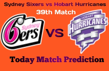 SIX vs HUR 39th Match Prediction BBL 2020 Who Will Win Today ?