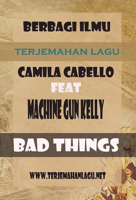 Terjemahan Lagu Camila Cabello feat Machine Gun Kelly - Bad Things
