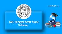 AMC Sahayak Staff Nurse Syllabus