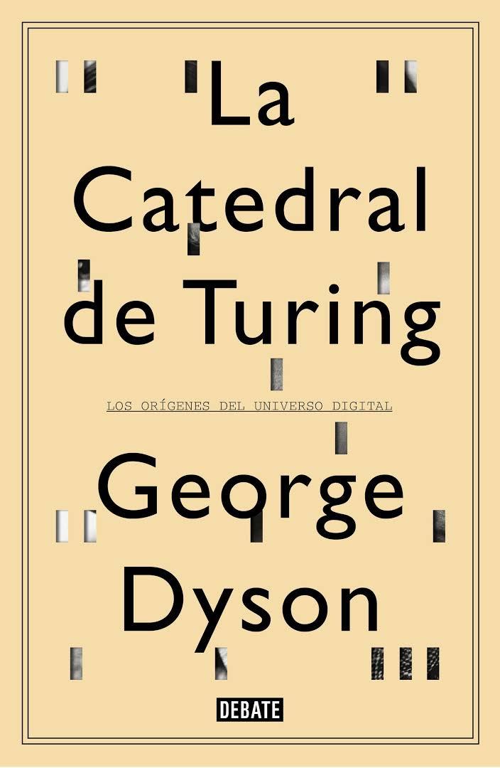 La catedral de Turing: Los orígenes del Universo Digital – George Dyson