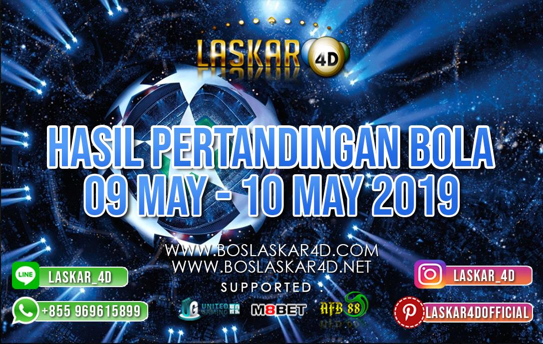 HASIL PERTANDINGAN BOLA 09 MAY – 10 MAY 2019