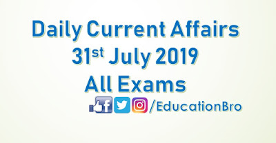 Daily Current Affairs 31st July 2019 For All Government Examinations