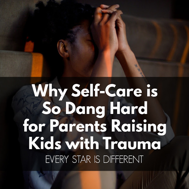 Why Self-Care is So Dang Hard for Parents Raising Kids with Trauma