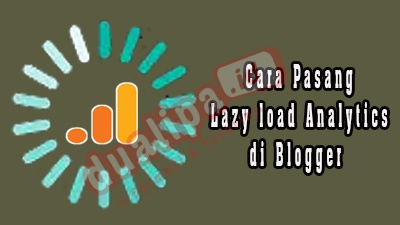 Cara Pasang Lazy load Analytics di Blogger
