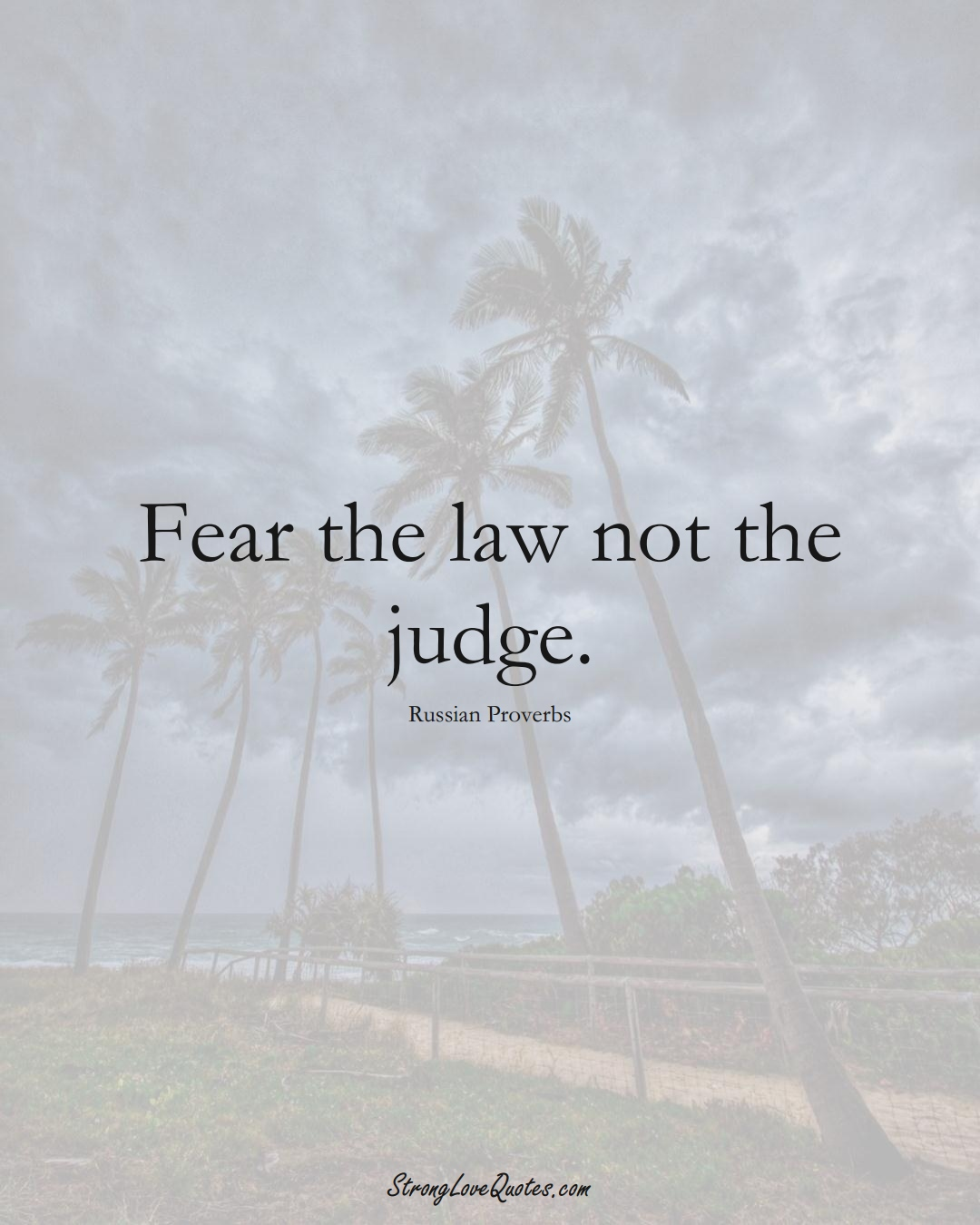 Fear the law not the judge. (Russian Sayings);  #AsianSayings