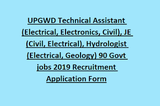 UPGWD Technical Assistant (Electrical, Electronics, Civil), JE (Civil, Electrical), Hydrologist (Electrical, Geology) 90 Govt jobs 2019 Recruitment Application Form
