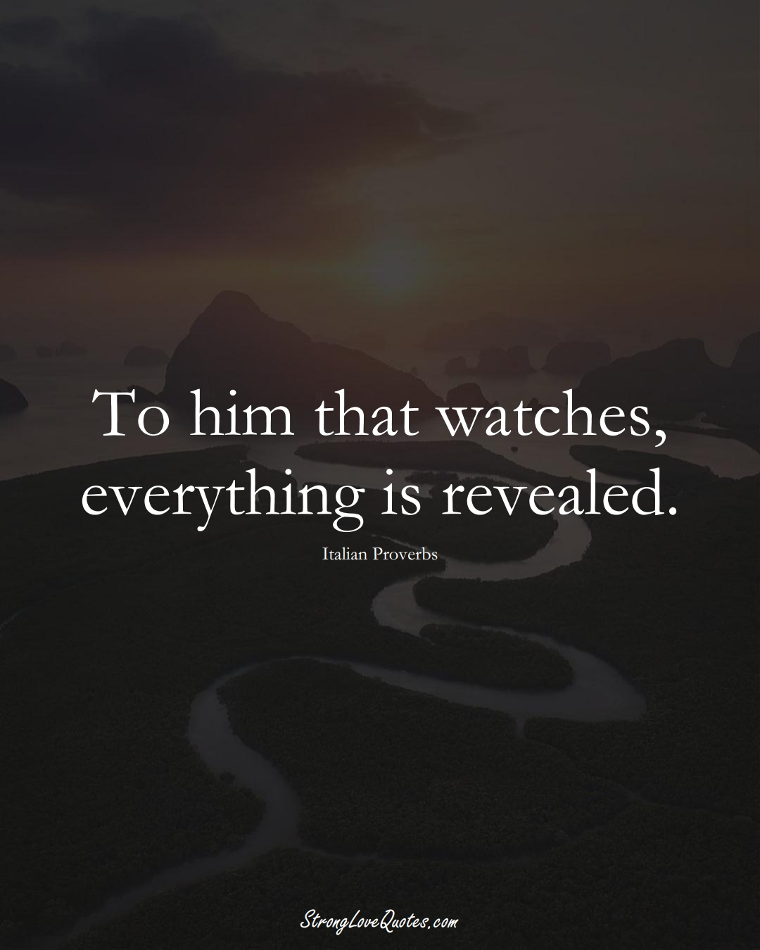 To him that watches, everything is revealed. (Italian Sayings);  #EuropeanSayings