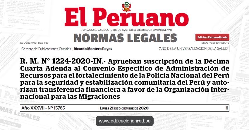R. M. N° 1224-2020-IN.- Aprueban suscripción de la Décima Cuarta Adenda al Convenio Específico de Administración de Recursos para el fortalecimiento de la Policía Nacional del Perú para la seguridad y estabilización comunitaria del Perú y autorizan transferencia financiera a favor de la Organización Internacional para las Migraciones