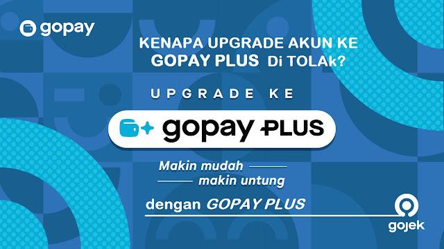 Inilah 10 Alasan Kenapa Upgrade GoPay Ke GoPay Plus Anda Ditolak