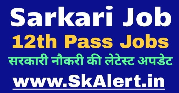 Sarkari Job for 12th Pass | Govt Jobs 2021 | Sarkari Jobs 2021 Apply Online Form