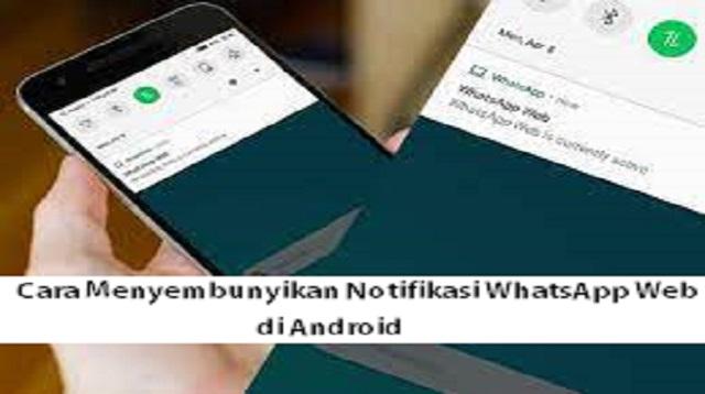 Cara Menyembunyikan Notifikasi WhatsApp Web di Android