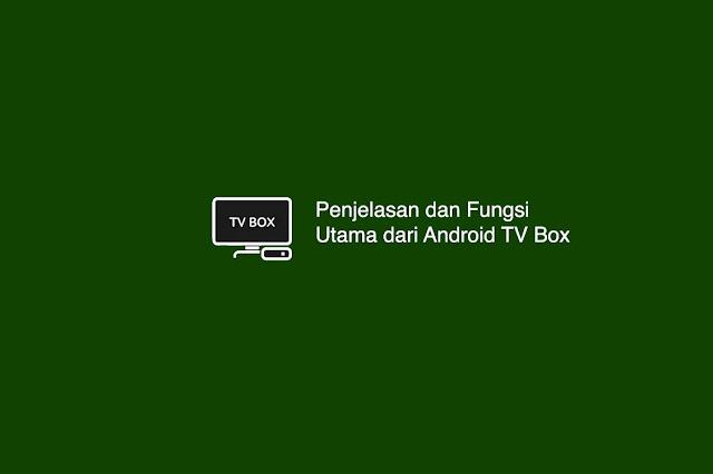 Penjelasan dan Fungsi Utama dari Android TV Box