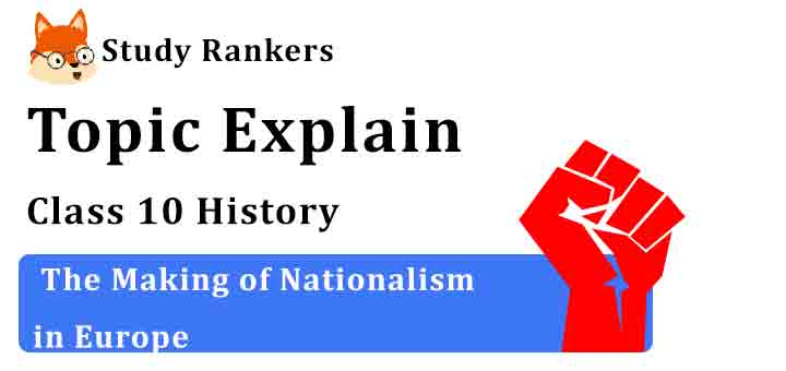 The Making of Nationalism in Europe - Chapter 1 The Rise of Nationalism in Europe Class 10 History